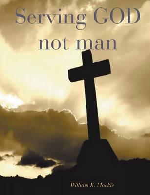 Serving GOD not man (Paperback)