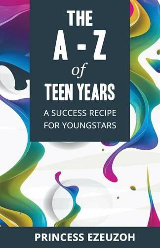 The A-Z of Teen Years: A Success Recipe for Youngstars (Paperback)