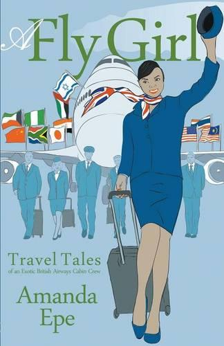 A Fly Girl: Travel Tales of an Exotic British Airways Cabin Crew (Paperback)