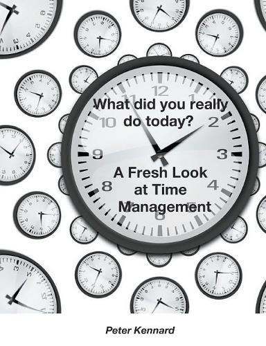 What Did You Really Do Today? - A Fresh Look at Time Management (Paperback)