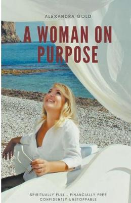 A Woman on Purpose - Spiritually Full, Financially Free & Confidently Unstoppable (Paperback)
