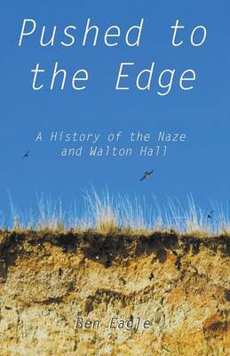 Pushed to the Edge: A History of the Naze and Walton Hall (Paperback)