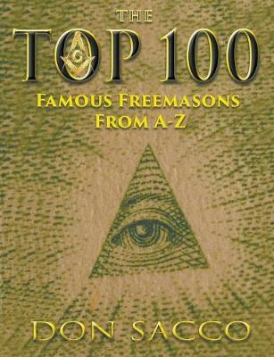The Top 100 Famous Freemasons from a - Z (Paperback)
