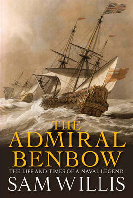 The Admiral Benbow: Vol. 2: The Life and Times of a Naval Legend - Hearts of Oak Trilogy (Hardback)