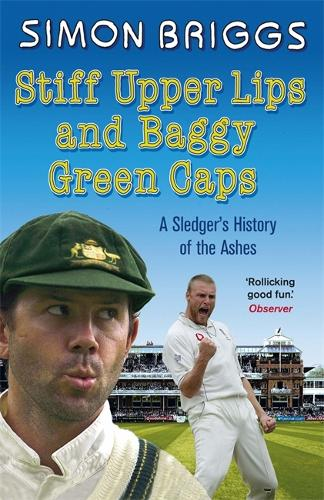 Stiff Upper Lips & Baggy Green Caps: A Sledger's History of the Ashes (Paperback)