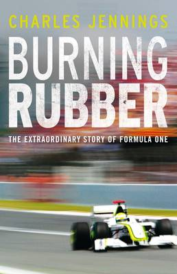 Burning Rubber: A Chequered History of Formula 1 (Hardback)
