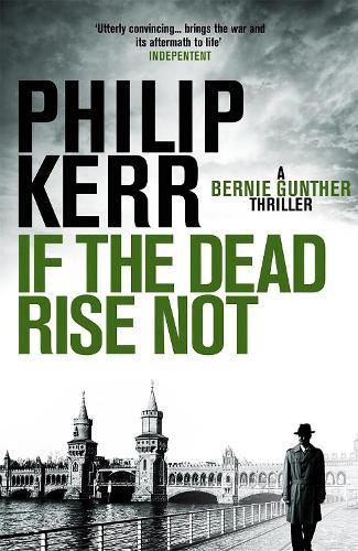 If the Dead Rise Not: Bernie Gunther Thriller 6 - Bernie Gunther (Paperback)