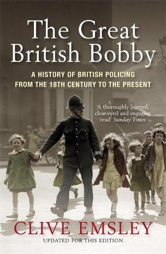 The Great British Bobby: A history of British policing from 1829 to the present (Paperback)