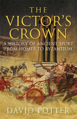 The Victor's Crown: Greek and Roman Sport from Homer to Byzantium (Hardback)
