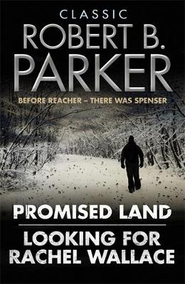 Classic Robert B. Parker: Looking for Rachel Wallace; Promised Land - The Spenser Series (Paperback)