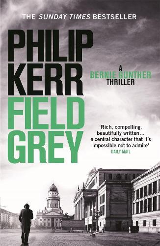 Field Grey: Bernie Gunther Thriller 7 - Bernie Gunther (Paperback)