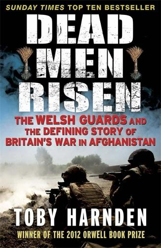 Dead Men Risen: The Welsh Guards and the Real Story of Britain's War in Afghanistan (Paperback)