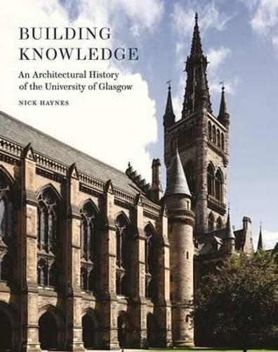 Building Knowledge: An Architectural History of the University of Glasgow (Paperback)