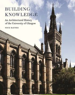 Building Knowledge: An Architectural History of the University of Glasgow (Hardback)
