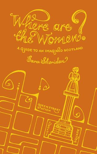 Where are the Women?: A Guide to an Imagined Scotland (Hardback)