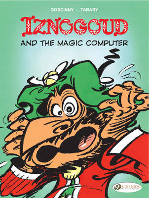 Iznogoud: Iznogoud and the Magic Computer Iznogoud and the Magic Computer v. 4 - Adventures of the Grand Vizier Iznogoud (Paperback)