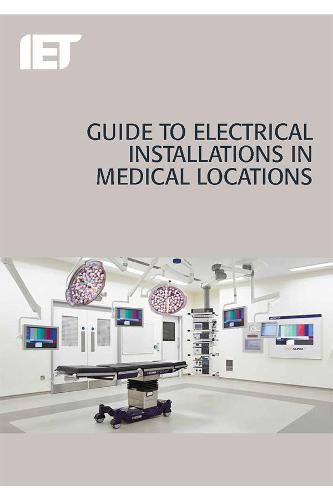 Guide to Electrical Installations in Medical Locations - Electrical Regulations (Paperback)