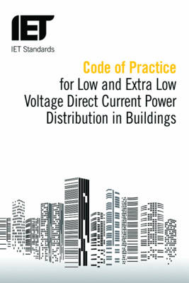 Code of Practice for Low and Extra Low Voltage Direct Current Power Distribution in Buildings - IET Standards (Paperback)