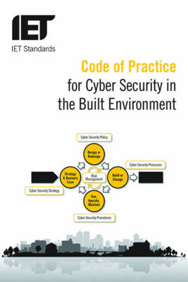 Code of Practice for Cyber Security in the Built Environment - IET Standards (Paperback)
