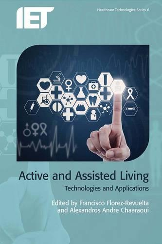 Active and Assisted Living: Technologies and applications - Healthcare Technologies (Hardback)