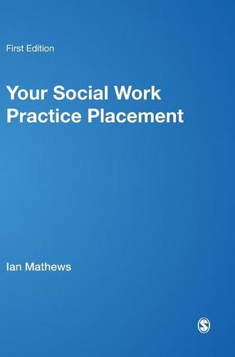 Your Social Work Practice Placement: From Start to Finish (Hardback)