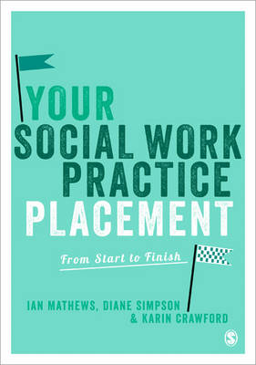 Your Social Work Practice Placement: From Start to Finish (Paperback)