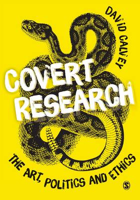 Covert Research: The Art, Politics and Ethics of Undercover Fieldwork (Paperback)