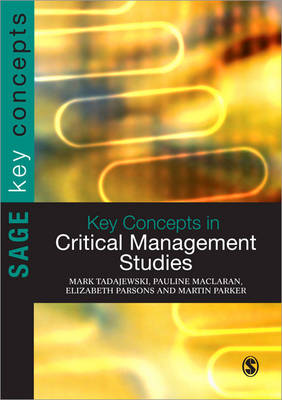 Key Concepts in Critical Management Studies - Sage Key Concepts Series (Paperback)
