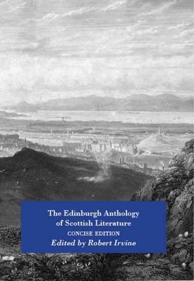 The Edinburgh Anthology of Scottish Literature Concise Edition (Paperback)