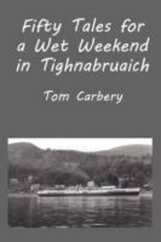 Fifty Tales for a Wet Weekend in Tighnabruaich (Paperback)