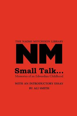 Small Talk ...: Memories of an Edwardian Childhood - The Naomi Mitchison Library 6 (Paperback)