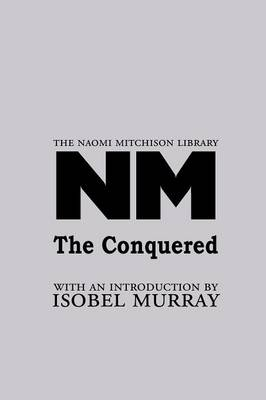 The Conquered - The Naomi Mitchison Library 19 (Paperback)