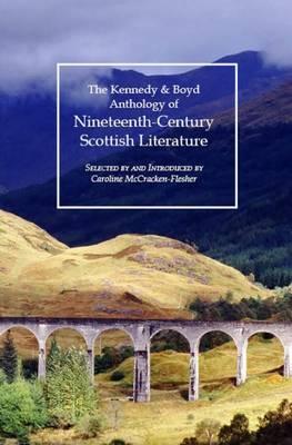 Kennedy & Boyd Anthology of Nineteenth-Century Scottish Literature (Paperback)