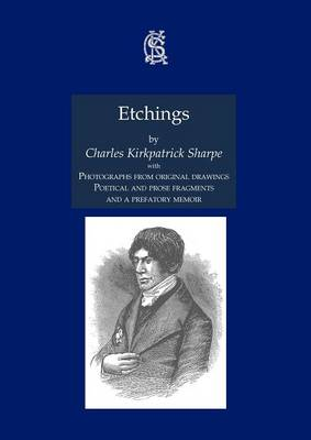 Etchings, with Photographs from Original Drawings, Poetical and Prose Fragments, and a Prefatory Memoir - Charles Kirkpatrick Sharpe Collection (Paperback)