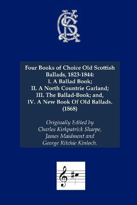 Four Books of Choice Old Scottish Ballads, 1823-1844 1868: I. A Ballad Book; - Charles Kirkpatrick Sharpe Collection (Paperback)