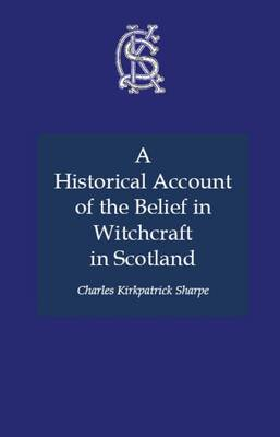 A Historical Account of the Belief in Witchcraft in Scotland - Charles Kirkpatrick Sharpe Collection (Paperback)