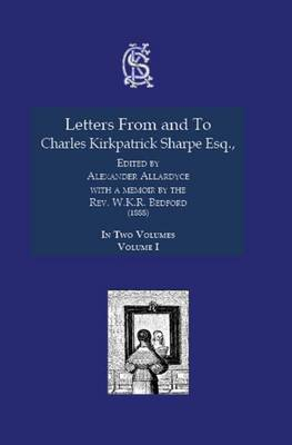Letters from and to Charles Kirkpatrick Sharpe Esq. 1888 - Charles Kirkpatrick Sharpe Collection (Paperback)