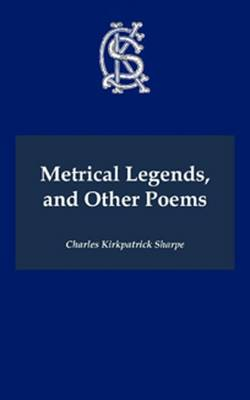 Metrical Legends and Other Poems - Charles Kirkpatrick Sharpe Collection (Paperback)