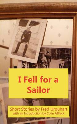 I Fell for a Sailor - The Fred Urquhart Collection (Paperback)