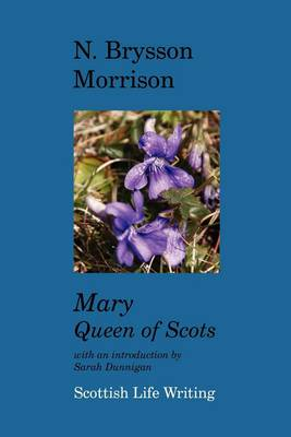 Mary Queen of Scots - Scottish Life Writing (Paperback)