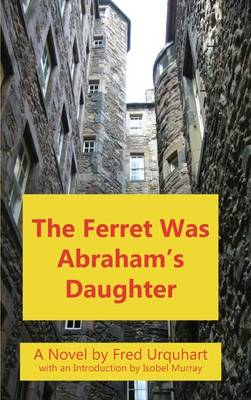 The Ferret Was Abraham's Daughter - The Fred Urquhart Collection (Paperback)