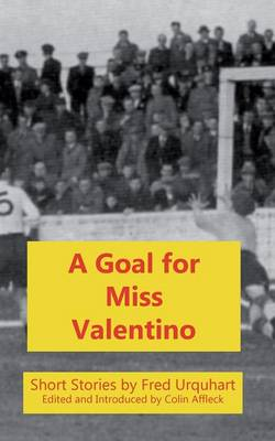 A Goal for Miss Valentino - The Fred Urquhart Collection (Paperback)