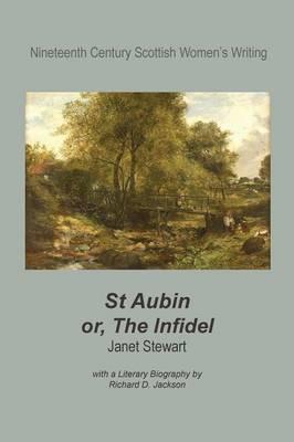 St Aubin, or, the Infidel - Nineteenth Century Scottish Women's Fiction (Paperback)