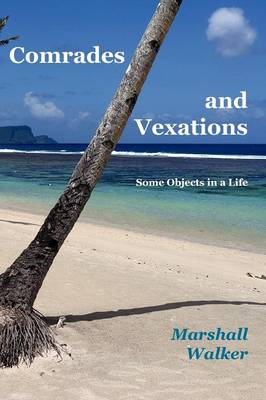 Comrades and Vexations: Some Objects in a Life (Paperback)