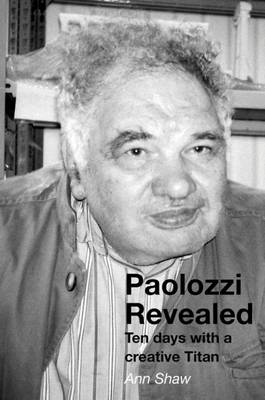 Paolozzi Revealed: Ten Days with a Creative Titan (Paperback)