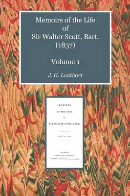 Memoirs of the Life of Sir Walter Scott, Bart. (1837): v. 1 - Scottelanea: The People and Places of Walter Scott (Paperback)