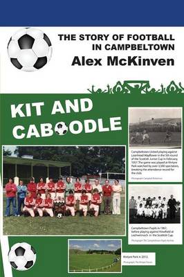 Kit and Caboodle: The Story of Football in Campbeltown (Paperback)