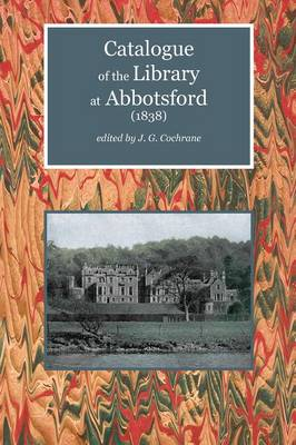 Catalogue of the Library at Abbotsford (1838) - Scottelanea: The People and Places of Walter Scott (Paperback)