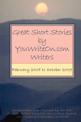 Great Short Stories by Youwriteon.com Writers - February 2008 to October 2009 (Paperback)