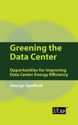 Greening the Data Center: Opportunities for Improving Data Center Energy Efficiency (Paperback)
